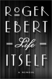 Life Itself: A Memoir by Roger Ebert