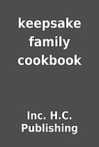 keepsake family cookbook by Inc. H.C.…