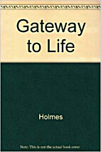 Gateway to Life by Ernest Holmes