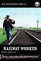 MY ANCESTOR WAS A RAILWAY WORKER by Frank…