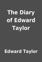 The Diary of Edward Taylor by Edward Taylor