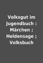 Volksgut im Jugendbuch : Märchen ;…