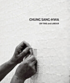 Chung Sang-Hwa : on time and labour by Sang…