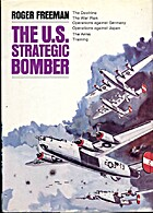 The U.S. Strategic Bomber by Roger Freeman