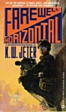 Farewell Horizontal by K. W. Jeter