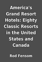 America's Grand Resort Hotels: Eighty…
