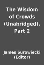 The Wisdom of Crowds (Unabridged), Part 2 by…