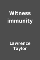 Witness immunity by Lawrence Taylor