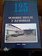 125 godina Osnovne škole u Ljuboviji by Dr…