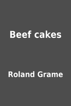Beef cakes by Roland Grame