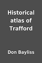 Historical atlas of Trafford by Don Bayliss