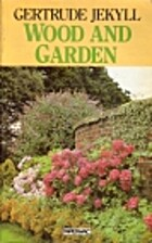 Wood and Garden by Gertrude Jekyll