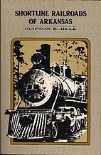 Shortline Railroads of Arkansas by Clifton…