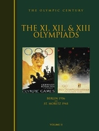 The XI, XII & XIII Olympiads : Berlin 1936,…
