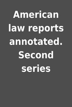 American law reports annotated. Second…