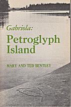 Gabriola: Petroglyph Island by Mary Bentley