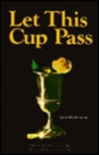 Let This Cup Pass by Jane McWhorter