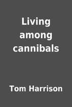 Living among cannibals by Tom Harrison