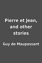Pierre et Jean, and other stories by Guy de…