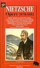 Opere 1870-1881 by Friedrich Nietzsche