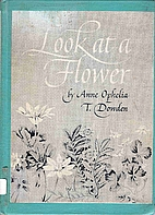 Look at a flower by Anne Ophelia Dowden
