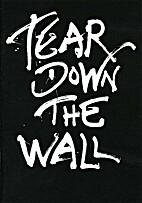 Rear down the Wall. by Katja Schneider