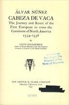 Álvar Núñez Cabeza de Vaca; the journey…