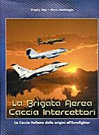 La Brigata Aerea Caccia Intercettori : la…