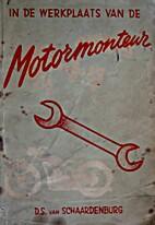 In de werkplaats van de Motormonteur by D.S.…