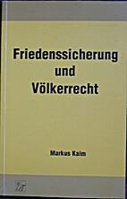 Friedenssicherung und Völkerrecht by Markus…