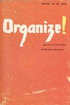 Organize! My life as a union man by Wyndham…