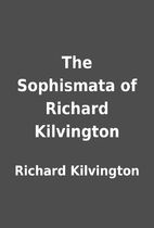The Sophismata of Richard Kilvington by…