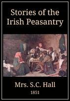 Stories of the Irish Peasantry by Mrs. S. C.…