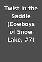 Twist in the Saddle (Cowboys of Snow Lake,…