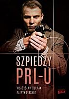 Szpiedzy PRL-u by Patryk Pleskot Władysław…