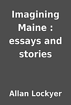 Imagining Maine : essays and stories by…