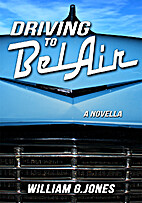 Driving to BelAir: A Novella by William G.…