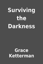 Surviving the Darkness by Grace Ketterman