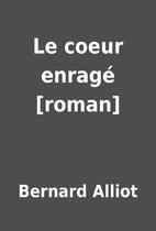 Le coeur enragé [roman] by Bernard…