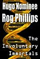 The involuntary immortals by Rog Phillips