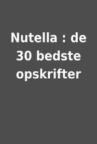 Nutella : de 30 bedste opskrifter