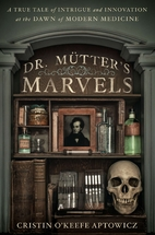 Dr. Mutter's Marvels: A True Tale of…