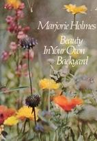 Beauty in Your Own Backyard by Marjorie…