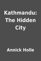 Kathmandu: The Hidden City by Annick Holle