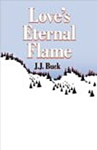 Love's Eternal Flame by J.J. Buck