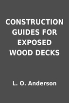 CONSTRUCTION GUIDES FOR EXPOSED WOOD DECKS…