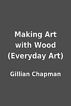 Making Art with Wood (Everyday Art) by…