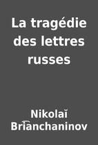 La tragédie des lettres russes by…