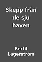 Skepp från de sju haven by Bertil…