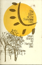 Hour of the Sunshine Now by Norbert Blei